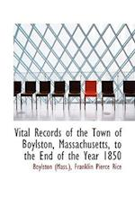 Vital Records of the Town of Boylston, Massachusetts, to the End of the Year 1850 af Margaret S. Marriage
