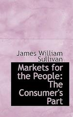 Markets for the People: The Consumer's Part af James William Sullivan