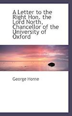 A Letter to the Right Hon. the Lord North, Chancellor of the University of Oxford af George Horne