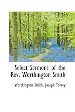 Select Sermons of the REV. Worthington Smith af Worthington Smith