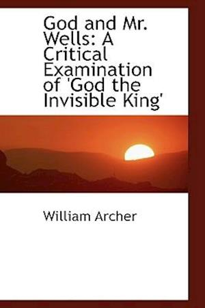 God and Mr. Wells: A Critical Examination of 'God the Invisible King'