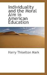 Individuality and the Moral Aim in American Education af Harry Thiselton Mark