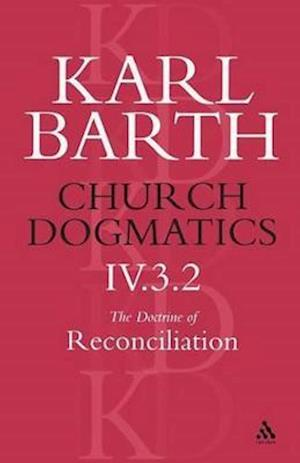 Church Dogmatics The Doctrine of Reconciliation, Volume 4, Part 3.2