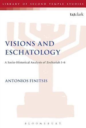 Visions and Eschatology: A Socio-Historical Analysis of Zechariah 1-6