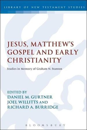 Jesus, Matthew's Gospel and Early Christianity: Studies in Memory of Graham N. Stanton