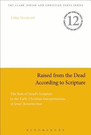 Raised from the Dead According to Scripture: The Role of the Old Testament in the Early Christian Interpretations of Jesus' Resurrection