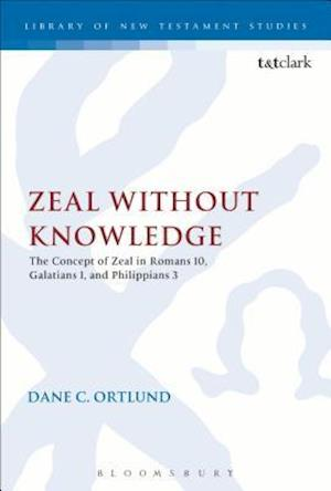 Zeal Without Knowledge: The Concept of Zeal in Romans 10, Galatians 1, and Philippians 3