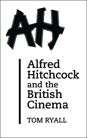 Alfred Hitchcock and the British Cinema
