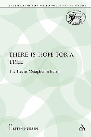 Bog, hæftet There Is Hope for a Tree: The Tree as Metaphor in Isaiah af Kirsten Nielsen