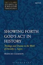 Showing Forth God's Act in History (T t Clark Studies in English Theology)