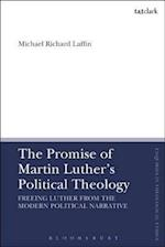 Promise of Martin Luther's Political Theology (T t Clark Enquiries in Theological Ethics)