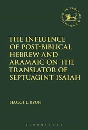 Influence of Post-Biblical Hebrew and Aramaic on the Translator of Septuagint Isaiah