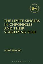 The Levite Singers in Chronicles and Their Stabilising Role (Library of Hebrew Bible/ Old Testament Studies)