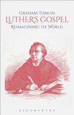 Luther's Gospel: Reimagining the World