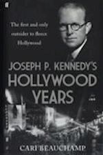 Joseph P. Kennedy's Hollywood Years af Cari Beauchamp