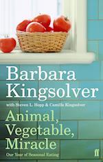Animal, Vegetable, Miracle af Camille Kingslover, Barbara Kingsolver, Steven L Hopp