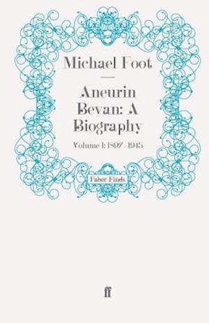 Aneurin Bevan: A Biography