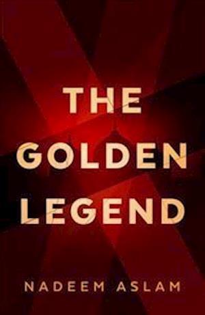 Bog, hardback The Golden Legend af Nadeem Aslam