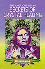 The American Indian Secrets of Crystal Healing