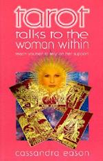 Tarot Talks to the Woman Within (Teach Yourself to Rely on Her Support)