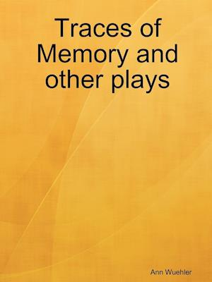 Traces of Memory and Other Plays