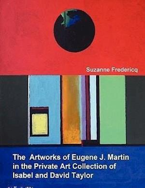 The Artworks of Eugene J. Martin in the Private Art Collection of Isabel and David Taylor