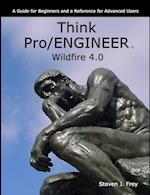 Think Pro/ENGINEER Wildfire 4.0 af Steven J. Frey