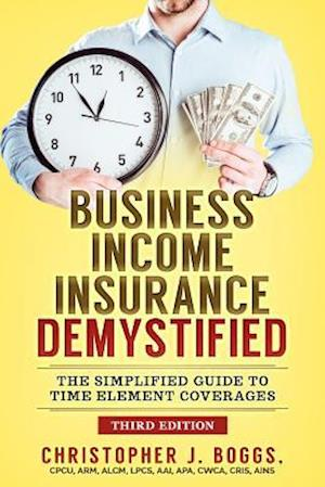 Business Income Insurance Demystified: The Simplified Guide to Time Element Coverages