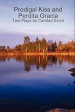 Prodigal Kiss and Perdita Gracia: Two Plays by Caridad Svich
