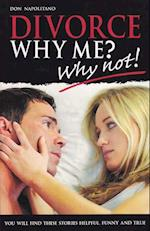 Divorce, Why Me? - Why Not!