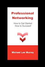 Professional Networking: How to Get Started, How to Succeed!