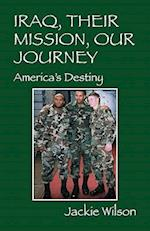 Iraq, Their Mission, Our Journey: America's Destiny