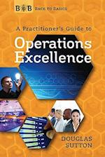 A Practitioner's Guide to Operations Excellence (Back to Basics)