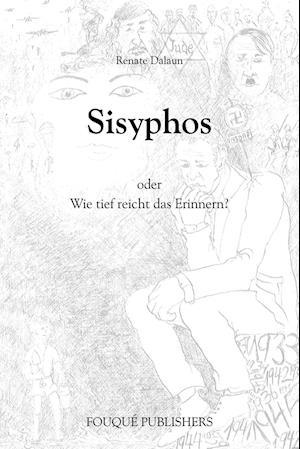 Sisyphos Oder Wie Tief Reicht Das Erinnern?