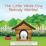 The Little White Dog Nobody Wanted