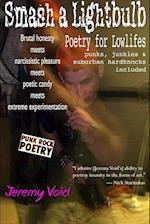 Smash a Lightbulb: Poetry for Lowlifes