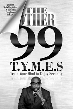 Bog, hæftet The Other 99 T.Y.M.E.S.: Train Your Mind to Enjoy Serenity af Carlos Wallace