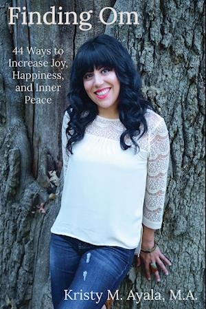 Bog, paperback Finding Om 44 Ways to Increase Joy, Happiness, and Inner Peace af M. a. Kristy M. Ayala