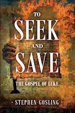 To Seek and Save: The Gospel of Luke