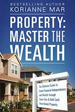 Property: Master the Wealth: The Ultimate Guide to Create Financial Independence and Wealth through Smart Buy & Hold Cash Flow Rental Property