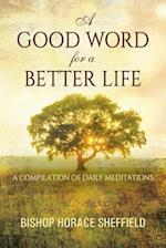 A Good Word for a Better Life: A Compilation of Daily Meditations