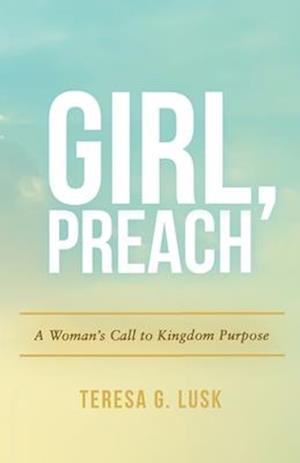 Girl,Preach: A Woman's Call to Kingdom Purpose