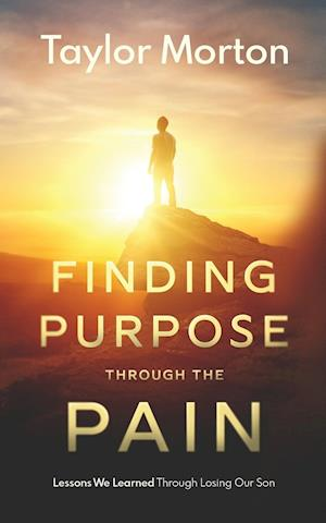 Finding Purpose Through The Pain: Lessons We Learned Through Losing Our Son