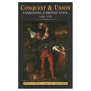 Conquest and Union: Forging a Multi-National British State 1485-1707