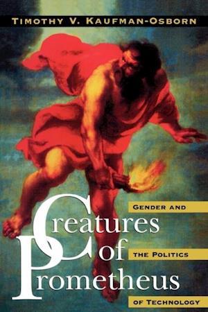 Creatures of Prometheus af Timothy V. Kaufman-Osborn