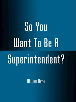So You Want To Be A Superintendent? af William Hayes