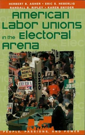 American Labor Unions in the Electoral Arena af Herbert B. Asher