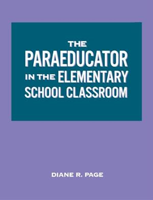 Paraeducator in the Elementary School Classroom af Diane R. Page