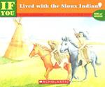 If You Lived with the Sioux Indians (If Youb Series)