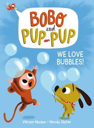 We Love Bubbles!